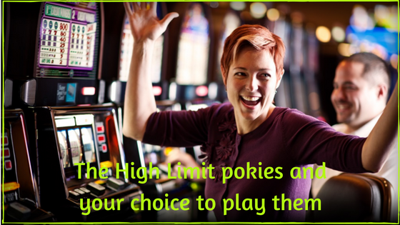 the-high-limit-pokies-and-your-choice to play them