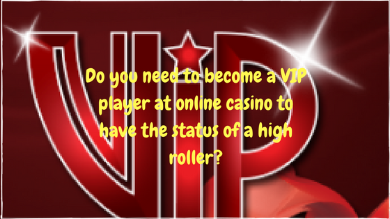 do-you-need-to-become-a-vip-player-at-online-casino-to-have-the-status-of-a-high-roller