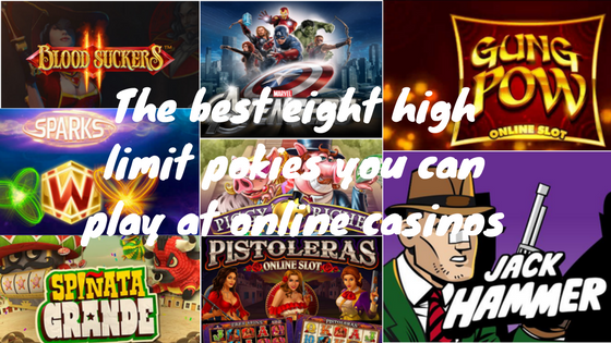 The best eight high limit pokies you can play at online casinos