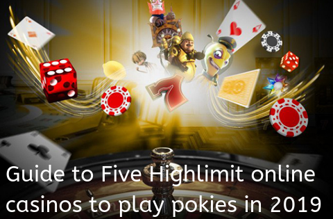 Guide to Five Highlimit online casinos to play pokies in 2019